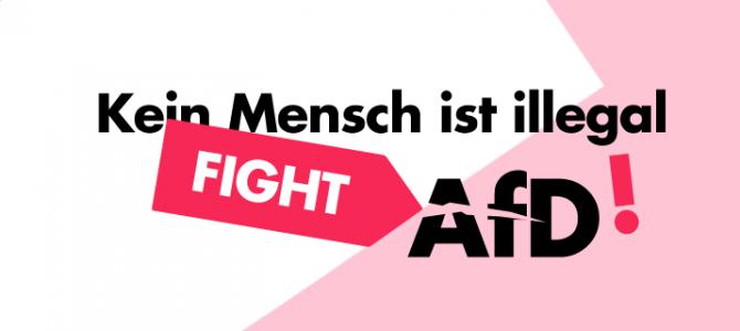 Aufruf: Kein Mensch ist illegal – Fight AfD!