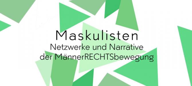 Maskulismus: Netzwerke und Narrative der MännerRECHTSbewegung
